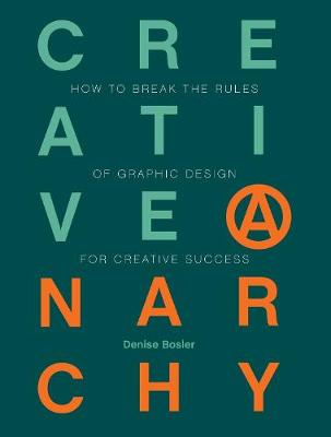 Creative Anarchy: How to Break the Rules of Graphic Design for Creative Success (Paperback)