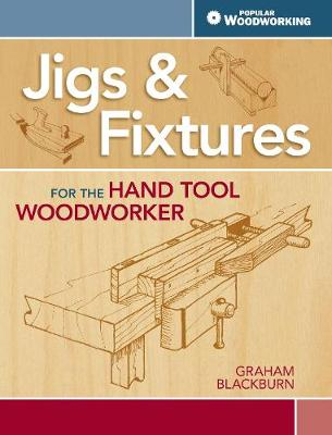 Jigs & Fixtures for the Hand Tool Woodworker: 50 Classic Devices You Can Make (Paperback)