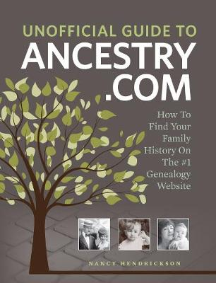 Unofficial Guide to Ancestry.com: How to Find Your Family History on the no. 1 Genealogy Website (Paperback)