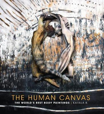 The Human Canvas: The World's Best Body Paintings (Hardback)