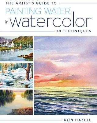 The Artist's Guide to Painting Water in Watercolor: 30+ Techniques (Paperback)