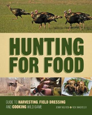 Hunting for Food: Guide to Harvesting, Field Dressing and Cooking Wild Game (Spiral bound)