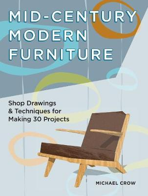 Making Mid Century Modern Furniture: Shop Drawings & Techniques for 30 Projects (Paperback)