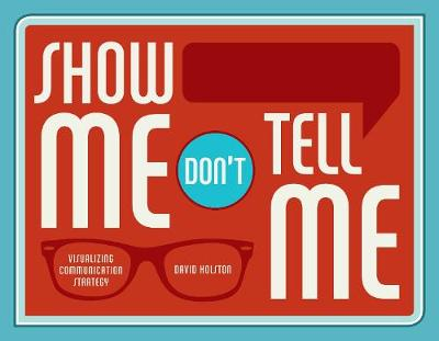 Show Me, Don't Tell Me: Visualizing Communication Strategy (Paperback)