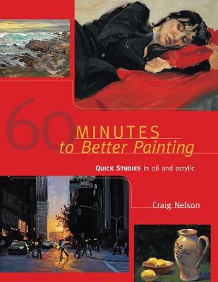 60 Minutes to Better Painting: Quick Studies in Oil and Acrylic (Paperback)