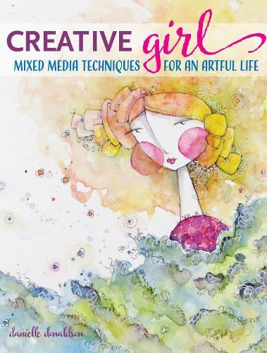 creativeGIRL: Mixed Media Techniques for an Artful Life (Paperback)
