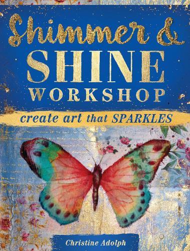 Shimmer & Shine Workshop: Create Art That Sparkles (Paperback)