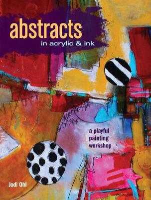 Abstracts in Acrylic and Ink: A Playful Painting Workshop (Paperback)