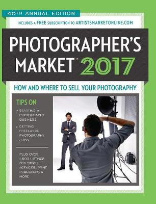 2017 Photographer's Market: How and Where to Sell Your Photography Includes a FREE subscription to ArtistsMarketOnline.com 40th Annual Edition More Articles and Freelance Tips Than Ever Before! Over 1,500 listings for stock agencies, print publishers & more (Paperback)