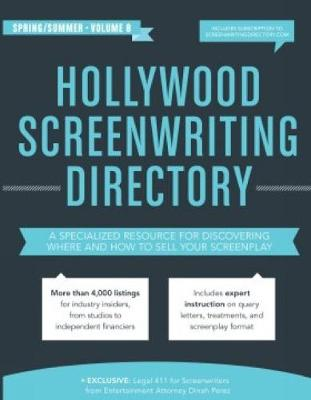 Hollywood Screenwriting Directory Spring/Summer: A Specialized Resource for Discovering Where & How to Sell Your Screenplay (Paperback)