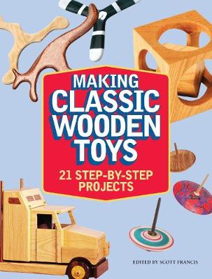 Making Classic Wooden Toys: 20 Step-by-Step Projects (Paperback)