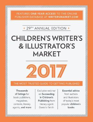 Children's Writer's & Illustrator's Market 2017: The Most Trusted Guide to Getting Published (Paperback)