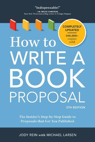 How to Write a Book Proposal: The Insider's Step-by-Step Guide to Proposals that Get You Published (Paperback)