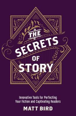 The Secrets of Story: Innovative Tools for Perfecting Your Fiction and Captivating Readers (Paperback)