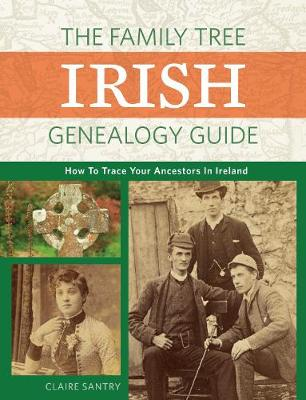 The Family Tree Irish Genealogy Guide: How to Trace Your Ancestors in Ireland (Paperback)