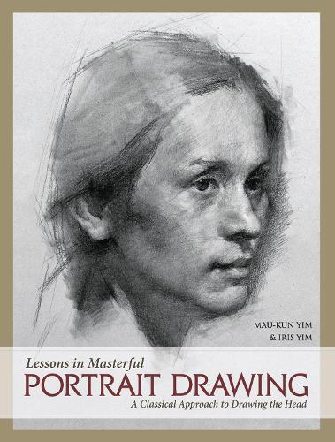 Lessons in Masterful Portrait Drawing: A Classical Approach to Drawing the Head (Hardback)