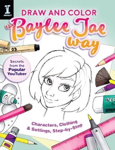 Draw and Color the Baylee Jae Way: Characters, Clothing and Settings Step by Step (Paperback)