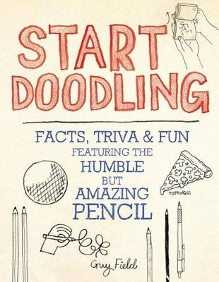 Start Doodling: Facts, Trivia and Fun Featuring the Humble But Amazing Pencil (Paperback)