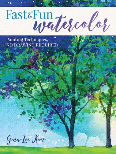 Fast and Fun Watercolor: Painting Techniques, No Drawing Required! (Paperback)
