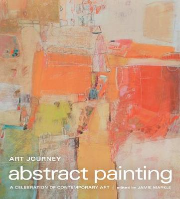 Art Journey - Abstract Painting: A Celebration of Contemporary Art (Hardback)