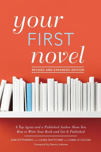 Your First Novel Revised and Expanded: A Top Agent and a Published Author Show You How to Write Your Book and Get It Published Burst: Foreword by Dennis Lehane (Paperback)