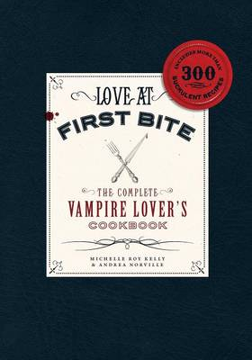 Love at First Bite: The Complete Vampire Lover's Cookbook (Paperback)
