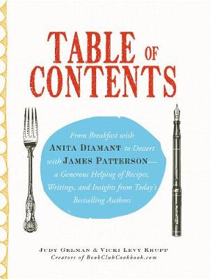 Table of Contents: From Breakfast with Anita Diamant to Dessert with James Patterson--A Generous Helping of Recipes, Writings and Insights from Today's Bestselling Authors (Paperback)