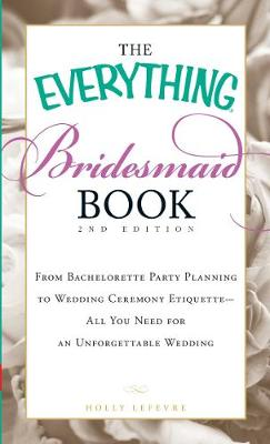The Everything Bridesmaid Book: From bachelorette party planning to wedding ceremony etiquette - all you need for an unforgettable wedding - Everything (R) (Paperback)