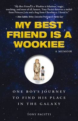 My Best Friend is a Wookiee: A Memoir: One Boy's Journey to Find His Place in the Galaxy (Hardback)