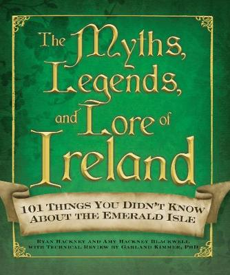 The Myths, Legends, and Lore of Ireland (Hardback)