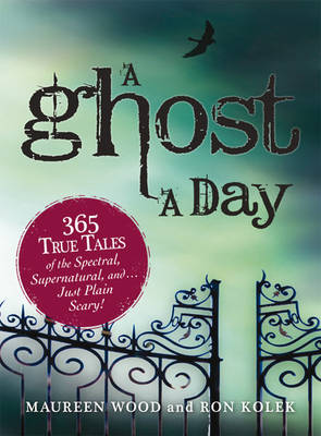 A Ghost a Day: 365 True Tales of the Spectral, Supernatural, and...Just Plain Scary! (Paperback)
