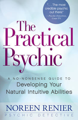 The Practical Psychic: A No-Nonsense Guide to Developing Your Natural Intuitive Abilities (Paperback)