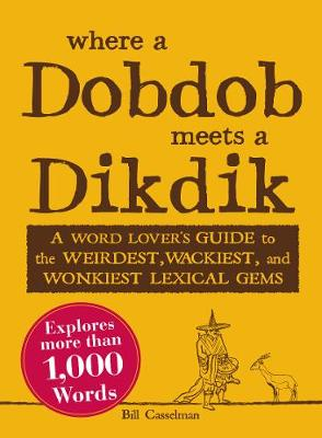 Where a Dobdob Meets a Dikdik: A Word Lover's Guide to the Weirdest, Wackiest, and Wonkiest Lexical Gems (Paperback)