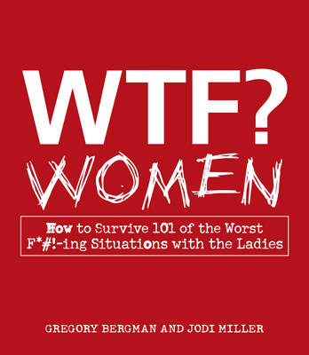 WTF? Women: How to Survive 101 of the Worst F*#!-ing Situations with the Ladies (Paperback)