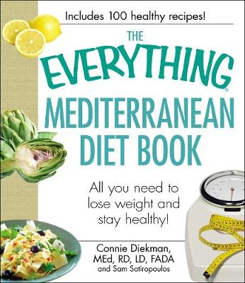 The Everything Mediterranean Diet Book: All you need to lose weight and stay healthy! - Everything (R) (Paperback)