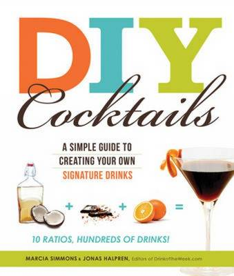 DIY Cocktails: A Simple Guide to Creating Your Own Signature Drinks (Paperback)