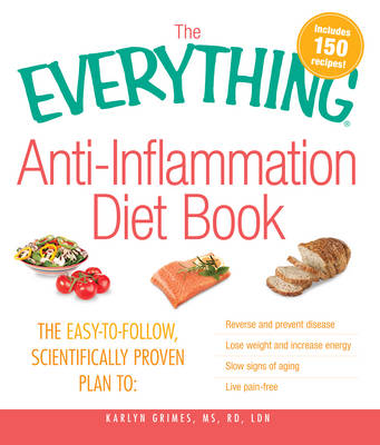 The Everything Anti-Inflammation Diet Book: The Easy-to-Follow, Scientifically Proven Plan to: Reverse and Prevent Disease, Lose Weight and Increase Energy, Slow Signs of Aging, Live Pain Free - Everything (Paperback)