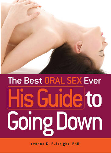 The Best Oral Sex Ever - His Guide to Going Down (Paperback)