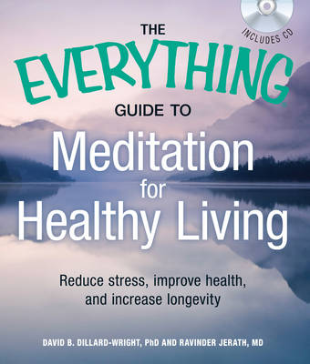 The Everything Guide to Meditation for Healthy Living: Reduce Stress, Improve Health, and Increase Longevity - Everything (Paperback)