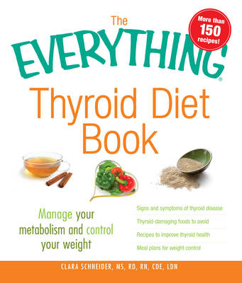 The Everything Thyroid Diet Book: Lose Weight and Manage Your Metabolism with 100 Delicious Recipes - Everything (Paperback)