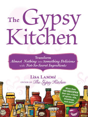 The Gypsy Kitchen: Transform Almost Nothing into Something Delicious with Not-So-Secret Ingredients (Paperback)