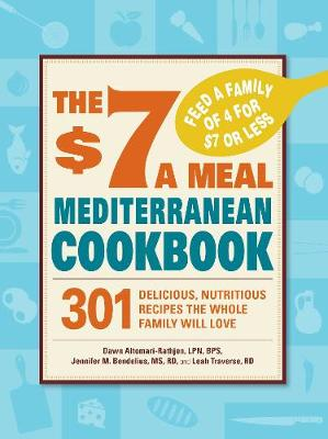 The $7 a Meal Mediterranean Cookbook: 301 Delicious, Nutritious Recipes the Whole Family Will Love (Paperback)