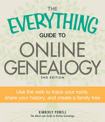 The Everything Guide to Online Genealogy: Use the Web to Trace Your Roots, Share Your History, and Create a Family Tree - Everything (Paperback)