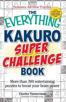 The Everything Kakuro Super Challenge Book: More Than 300 Entertaining Puzzles to Boost Your Brain Power - Everything (Paperback)
