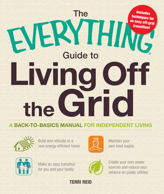The Everything Guide to Living Off the Grid: A Back-to-Basics Manual for Independent Living - Everything (Paperback)