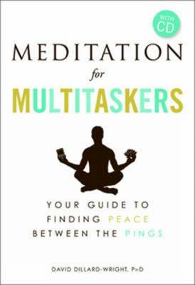 Meditation for Multitaskers: A Guide to Finding Peace Between the Pings (Paperback)
