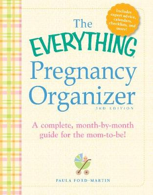 The Everything Pregnancy Organizer, 3rd Edition: A month-by-month guide to a stress-free pregnancy - Everything (R) (Spiral bound)