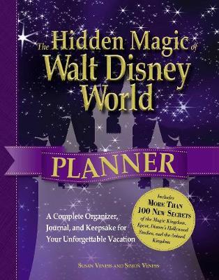 The Hidden Magic of Walt Disney World Planner: A Complete Organizer, Journal, and Keepsake for Your Unforgettable Vacation - Hidden Magic (Paperback)