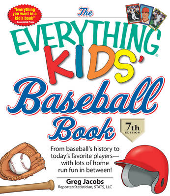 The Everything Kids' Baseball Book: From Baseball's History to Today's Favorite Players - with Lots of Home Run Fun in Between - Everything (Paperback)