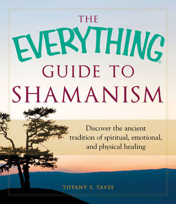 The Everything Guide to Shamanism: Discover the Ancient Tradition of Spiritual, Emotional, and Physical Healing - Everything (Paperback)